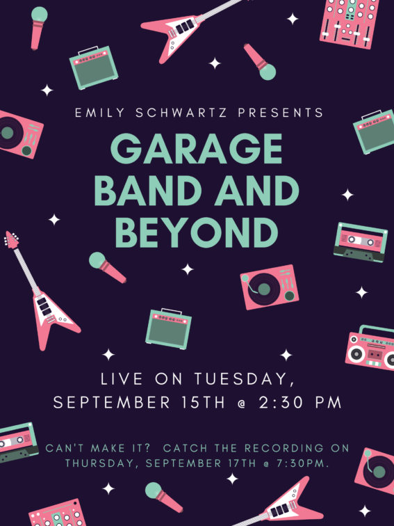 Emily Schwarts - Garage Band & Beyond - Live on Tuesday 9/15 @ 2:30pm, recorded on 9/17 @ 7:30pm
